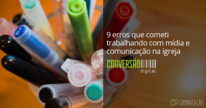 09 erros que cometi trabalhando com comunicação na igreja