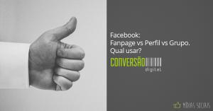 Facebook: fanpage vs perfil vs grupo. Qual usar?