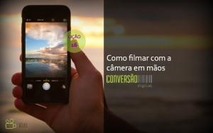 Como filmar com a câmera em mãos - Guia prático de vídeo para igrejas