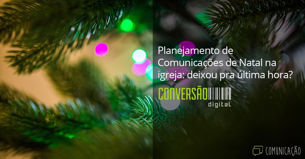 Planejamento de Comunicações de Natal na igreja: deixou pra última hora?