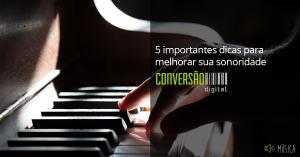 5 dicas para melhorar sua sonoridade