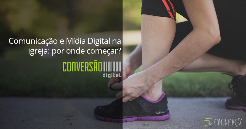Comunicação e Mídia Digital na igreja: por onde eu começo?