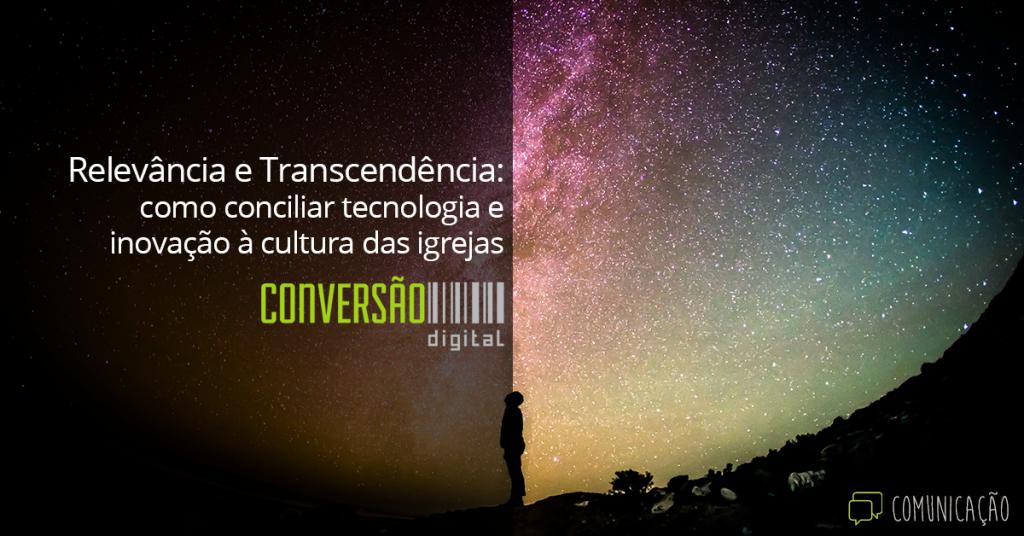 Relevância e Transcendência: como conciliar tecnologia e inovação à cultura das igrejas