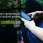 WhatsApp e a Igreja: muito além dos grupos