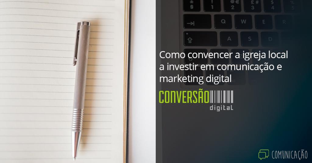 Como convencer a igreja local a investir em comunicação e marketing digital