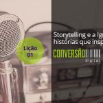 Storytelling e a Igreja: histórias que inspiram - Parte 01