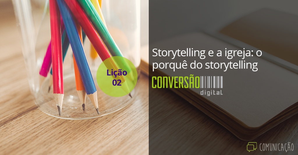 Storytelling e a igreja: o porquê do storytelling - Lição 2