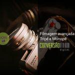 LIÇÃO 28 – FILMAGEM AVANÇADA: TRIPÉ E MONOPÉ