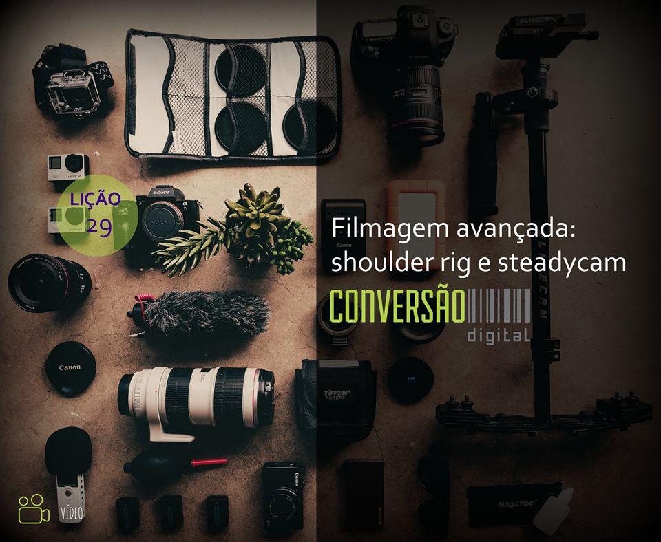 LIÇÃO 29 - FILMAGEM AVANÇADA: SHOULDER RIG E STEADYCAM