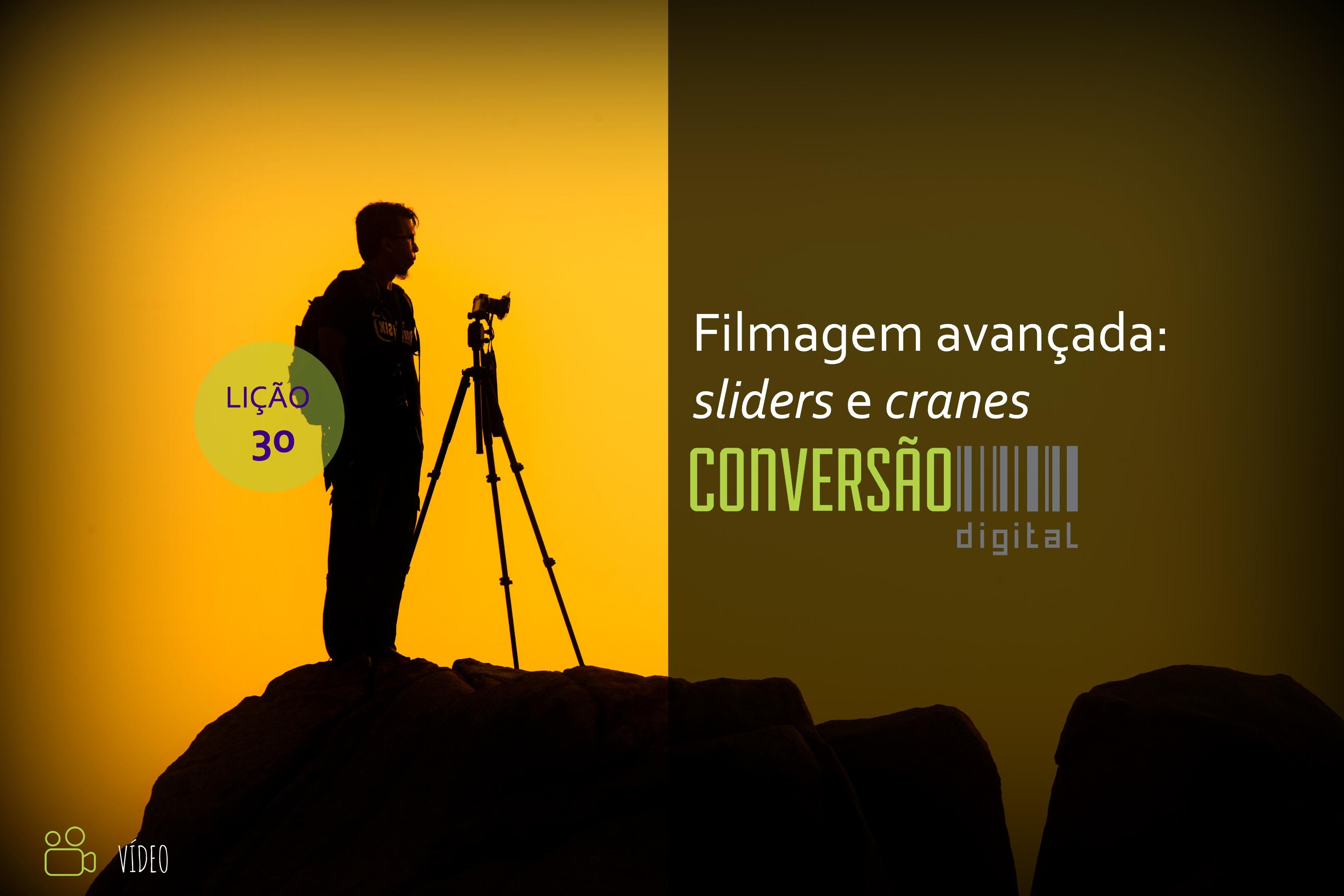 LIÇÃO 30 - FILMAGEM AVANÇADA: SLIDERS E CRANES