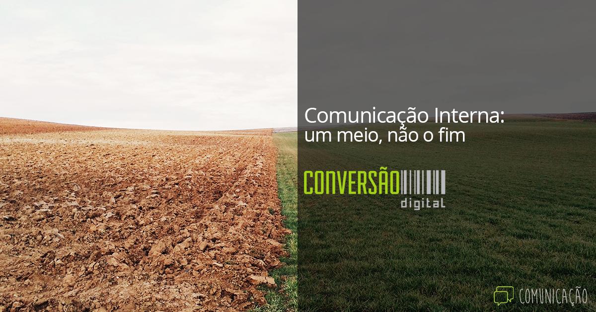 Comunicação Interna: um meio, não o fim