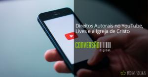 Direitos Autorais no YouTube, Lives e a Igreja de Cristo