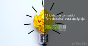 """15 ideias de conteúdo """"fora da caixa"""" para sua igreja"""