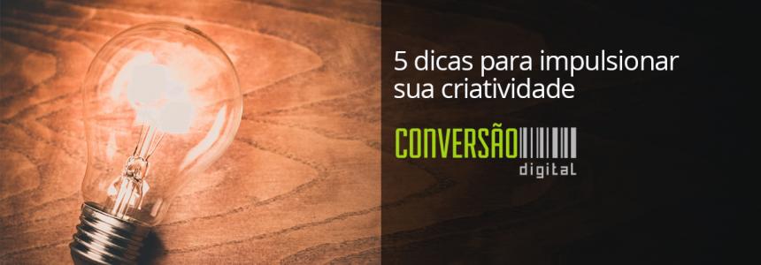 5 dicas para impulsionar sua criatividade