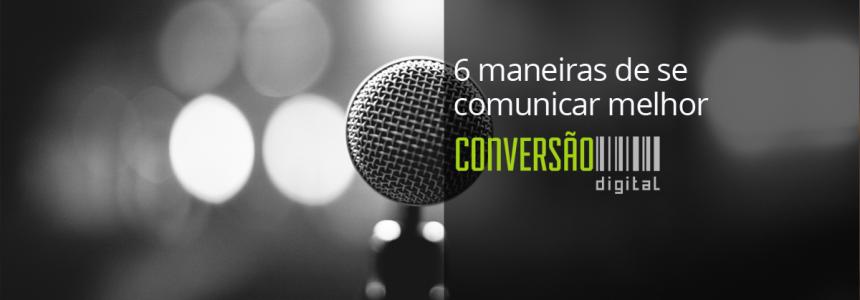 6 maneiras de se comunicar melhor