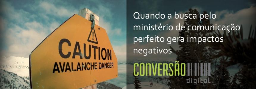 Quando a busca pelo ministério de comunicação ideal gera impactos negativos