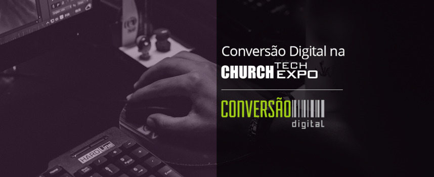 Conversão Digital na Church Tech Expo 2016
