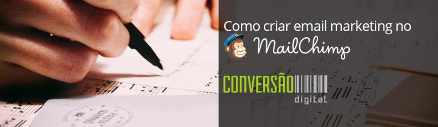Como fazer email marketing no MailChimp