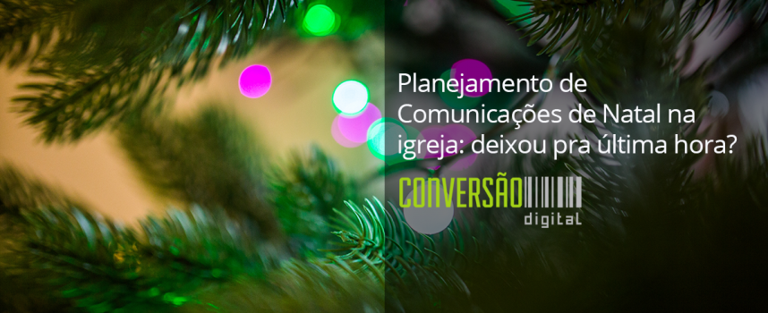 Planejamento de Comunicações de Natal na igreja: também deixou pra última hora?