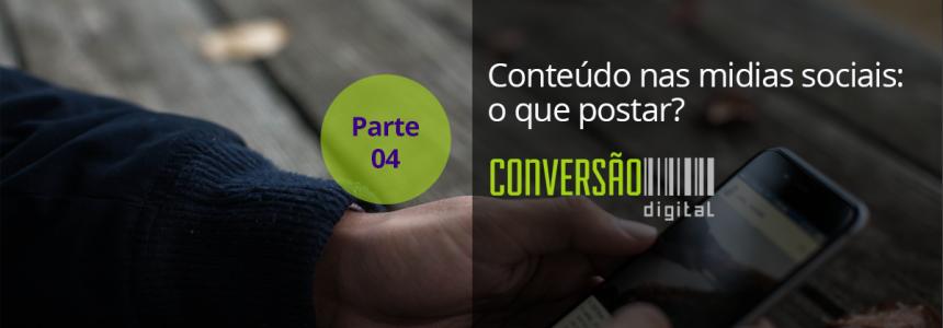 Estratégia de Mídiais Sociais – Parte 04: Conteúdo nas mídias sociais – o que postar?
