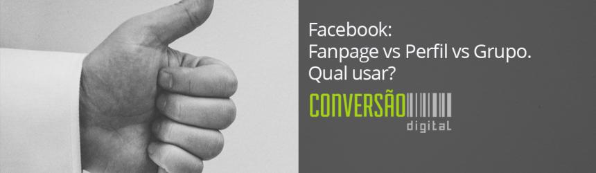 Estratégia de Mídiais Sociais – Parte 05 – Facebook: fanpage vs perfil vs grupo. Qual usar?