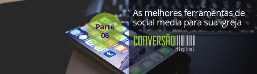 Estratégia de Mídiais Sociais – Parte 06 – As melhores ferramentas de social media para auxiliar sua igreja