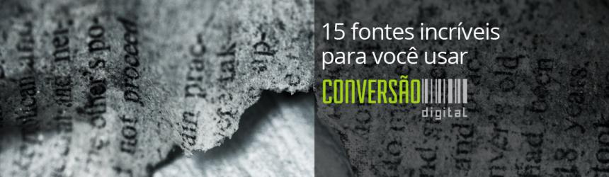 15 fontes incríveis para você usar