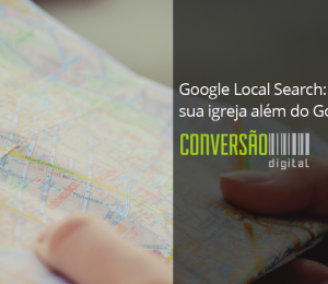 Google Local Search: sua igreja além do Google Maps