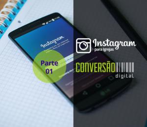 Instagram para Igrejas – Parte 01: sua igreja precisa?