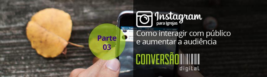 Instagram para Igrejas – Parte 03: Como interagir com público e aumentar a audiência