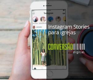 Instagram Stories para igrejas: 04 dicas rápidas