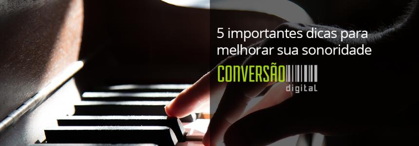 5 importantes dicas para melhorar sua sonoridade