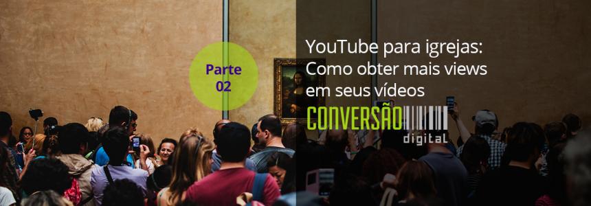 YouTube para igrejas Parte 02: como obter mais views em seus vídeos