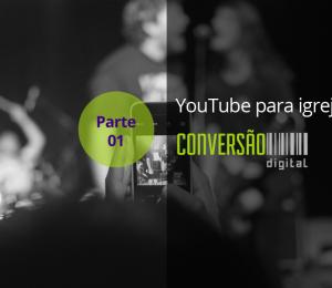 YouTube para igrejas – Parte 01: como usar o Youtube em sua igreja